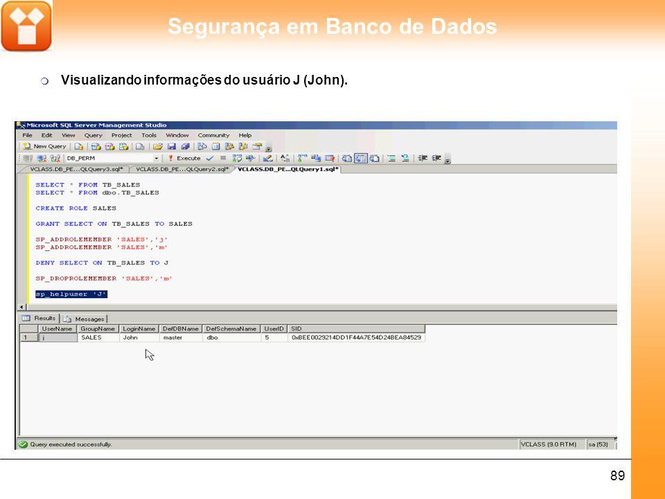 Segurança em Banco de Dados 89 m Visualizando informações do usuário J (John).