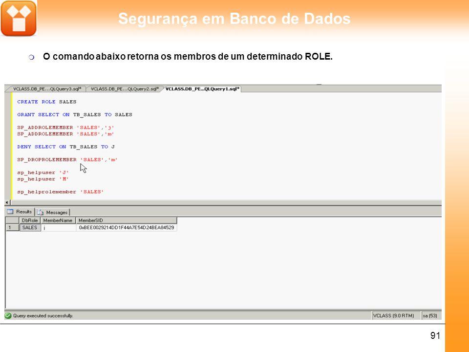 Segurança em Banco de Dados 91 m O comando abaixo retorna os membros de um determinado ROLE.