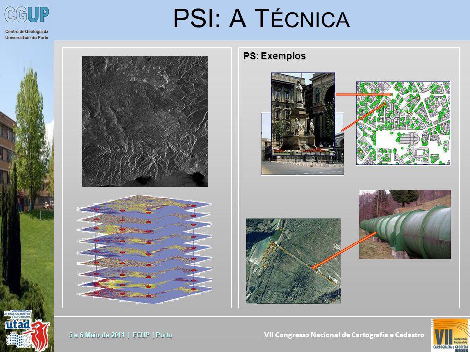 VII Congresso Nacional de Cartografia e Cadastro 5 e 6 Maio de 2011 | FCUP | Porto PS: Exemplos PSI: A T ÉCNICA
