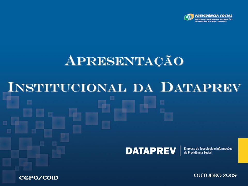 A presentação I nstitucional Da d ataprev CGPO/COID OUTUBRO 2009
