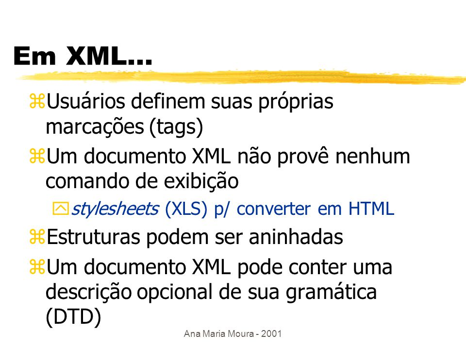 Ana Maria Moura - 2001 XML descreve conteúdo Principles of Distributed Database Systems Ozsu Valduriez Prentice Hall 1999 Data on the Web Abiteboul Buneman Vianu Morgan Kaufmann 1999