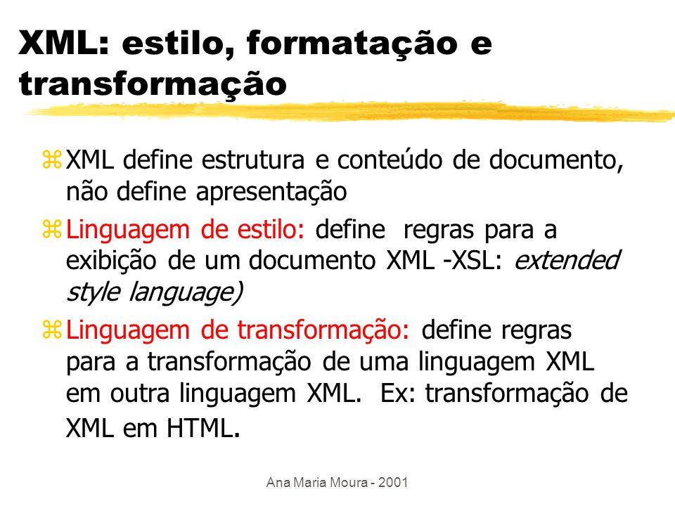 Ana Maria Moura - 2001 Proposta W3c zXML Schema ysubstituir DTD ymais tipos de dados: string, integer, real, time, date… ynamespaces