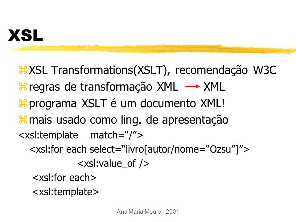 Ana Maria Moura - 2001 Quilt zcaracterísticas de OQL,XML-QL, Lorel, XQL zlimitações: junção, expressões regulares(full), Xpath for $b in document(http