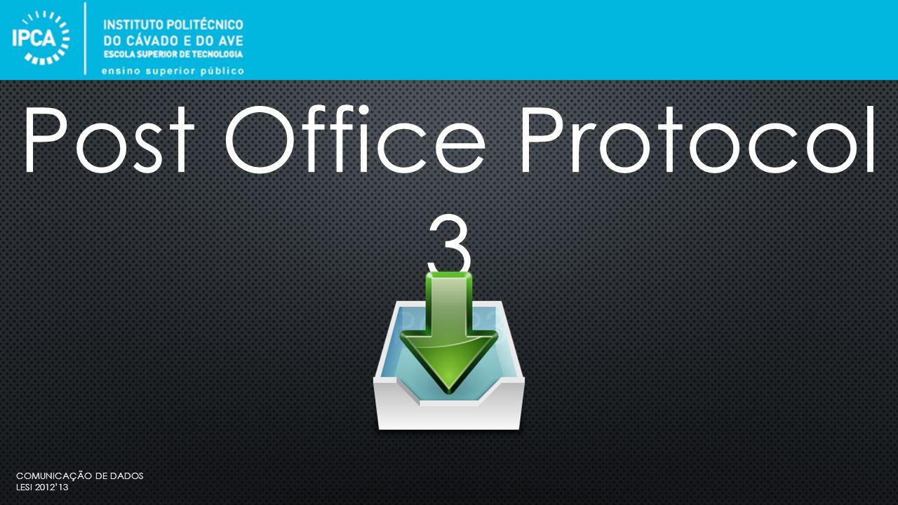 COMUNICAÇÃO DE DADOS LESI 2012'13 Este protocolo permite a transferência de todas as mensagens de uma caixa de correio localizada num determinado servidor online, para um dado cliente de email local, possibilitando ao utilizador fazer a gestão do seu correio eletrónico localmente.