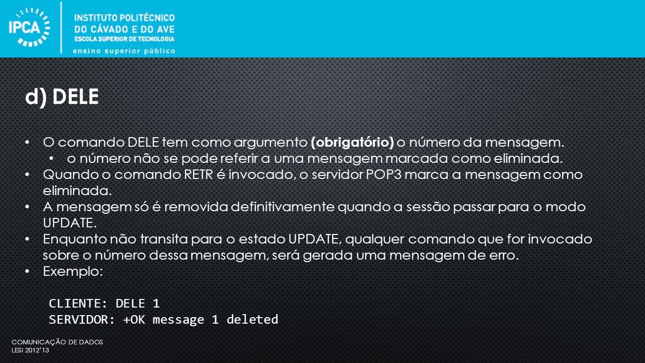 COMUNICAÇÃO DE DADOS LESI 2012'13 O comando DELE tem como argumento (obrigatório) o número da mensagem.