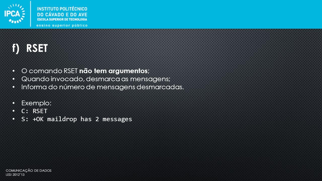 COMUNICAÇÃO DE DADOS LESI 2012'13 O comando RSET não tem argumentos ; Quando invocado, desmarca as mensagens; Informa do número de mensagens desmarcadas.