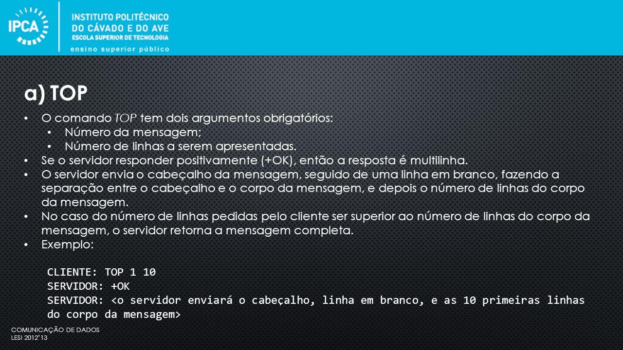 COMUNICAÇÃO DE DADOS LESI 2012'13 O comando TOP tem dois argumentos obrigatórios: Número da mensagem; Número de linhas a serem apresentadas.