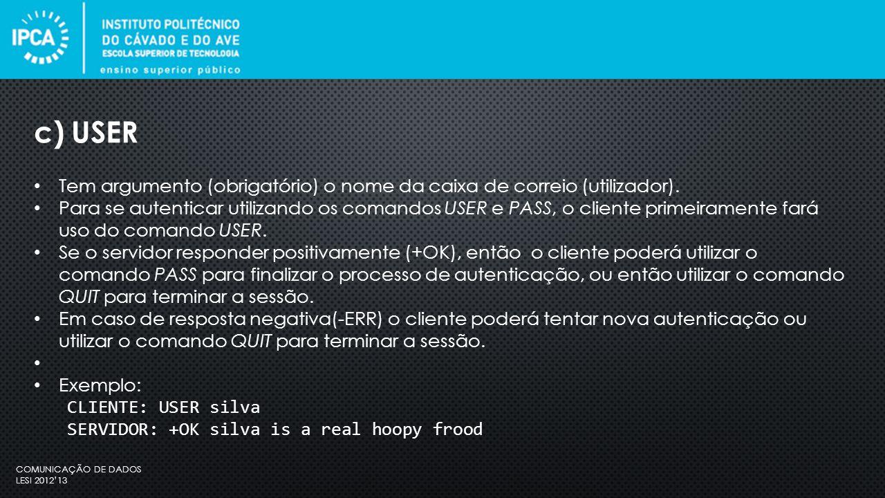 COMUNICAÇÃO DE DADOS LESI 2012'13 Tem argumento (obrigatório) o nome da caixa de correio (utilizador).