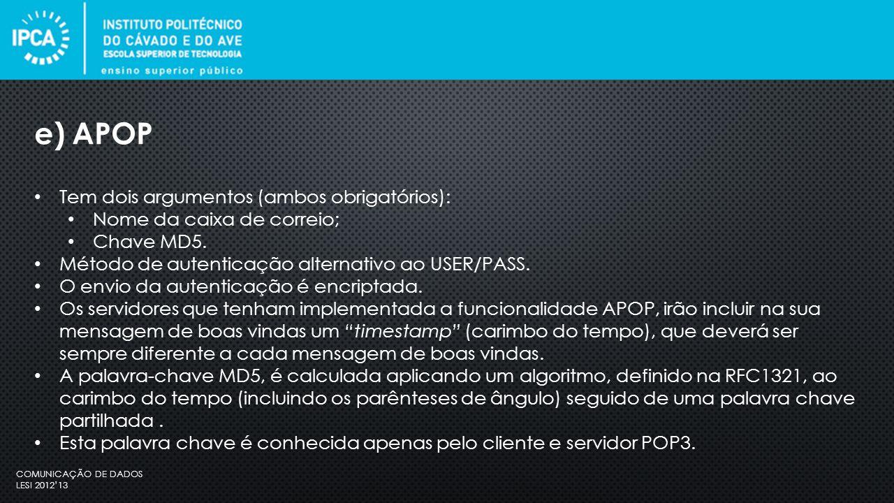 COMUNICAÇÃO DE DADOS LESI 2012'13 Tem dois argumentos (ambos obrigatórios): Nome da caixa de correio; Chave MD5.