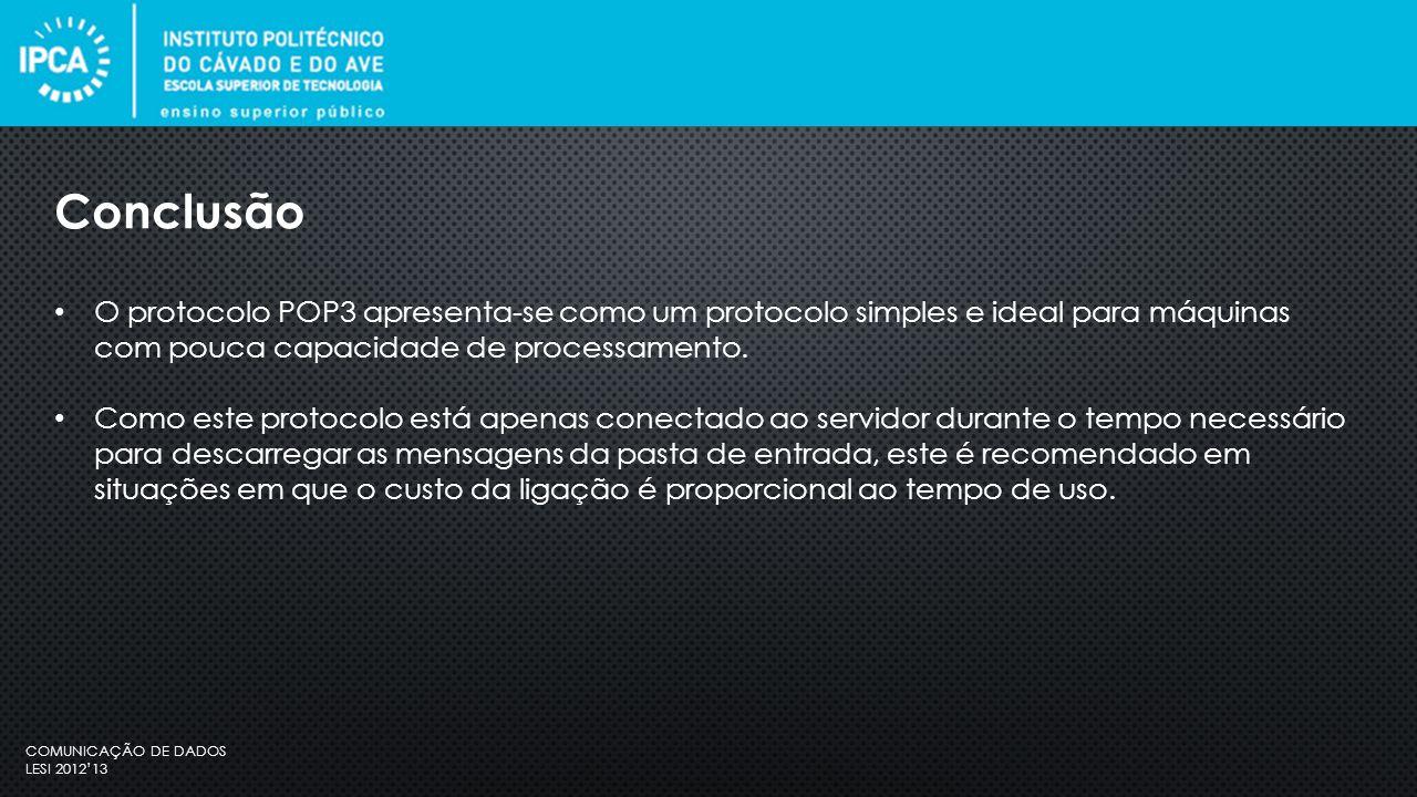 COMUNICAÇÃO DE DADOS LESI 2012'13 O protocolo POP3 apresenta-se como um protocolo simples e ideal para máquinas com pouca capacidade de processamento.