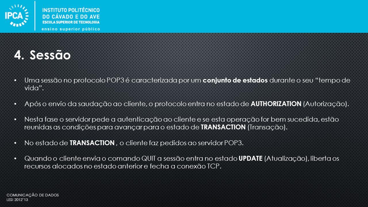 COMUNICAÇÃO DE DADOS LESI 2012'13 Uma sessão no protocolo POP3 é caracterizada por um conjunto de estados durante o seu tempo de vida .