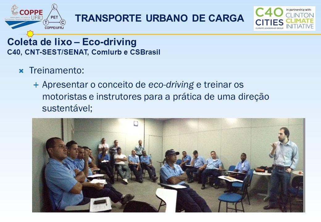 TRANSPORTE URBANO DE CARGA Coleta de lixo – Eco-driving C40, CNT-SEST/SENAT, Comlurb e CSBrasil  Treinamento:  Apresentar o conceito de eco-driving