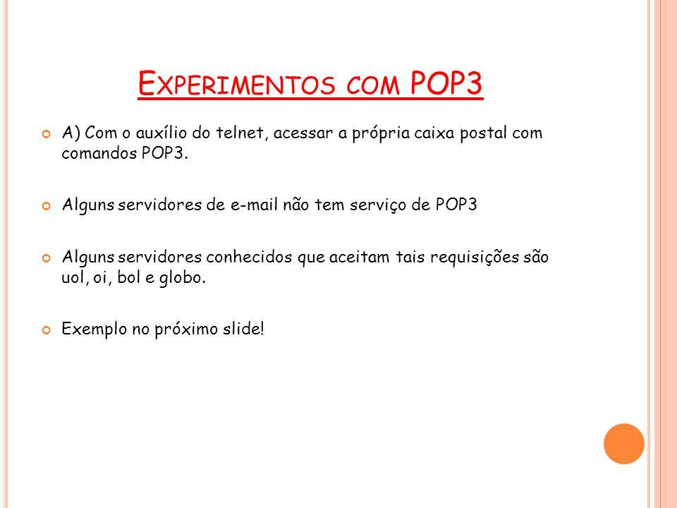 E XEMPLO POP3 telnet pop3.uol.com.br 110 +OK POP server ready user nomedousuário Servidor pede a senha.