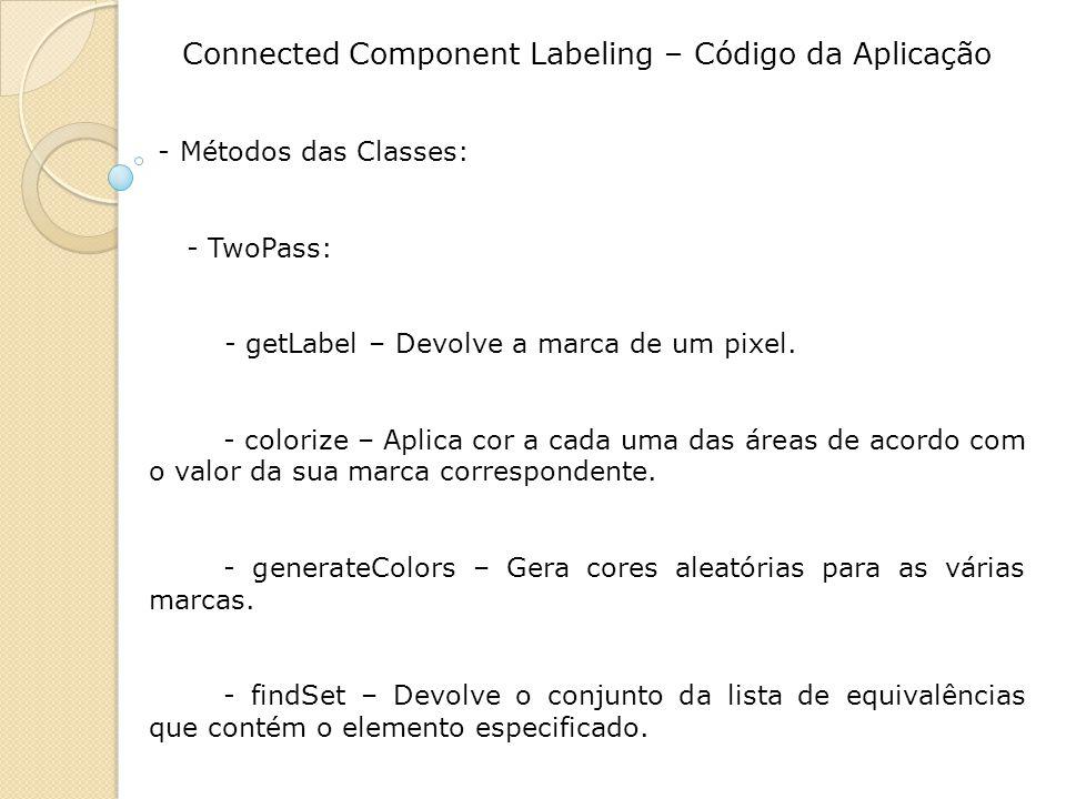 Connected Component Labeling – Código da Aplicação - Métodos das Classes: - TwoPass: - getLabel – Devolve a marca de um pixel. - colorize – Aplica cor
