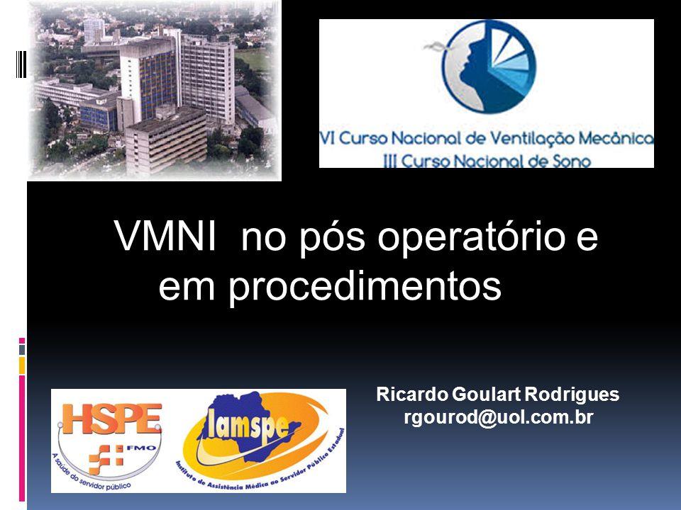 VMNI no pós operatório e em procedimentos Ricardo Goulart Rodrigues rgourod@uol.com.br