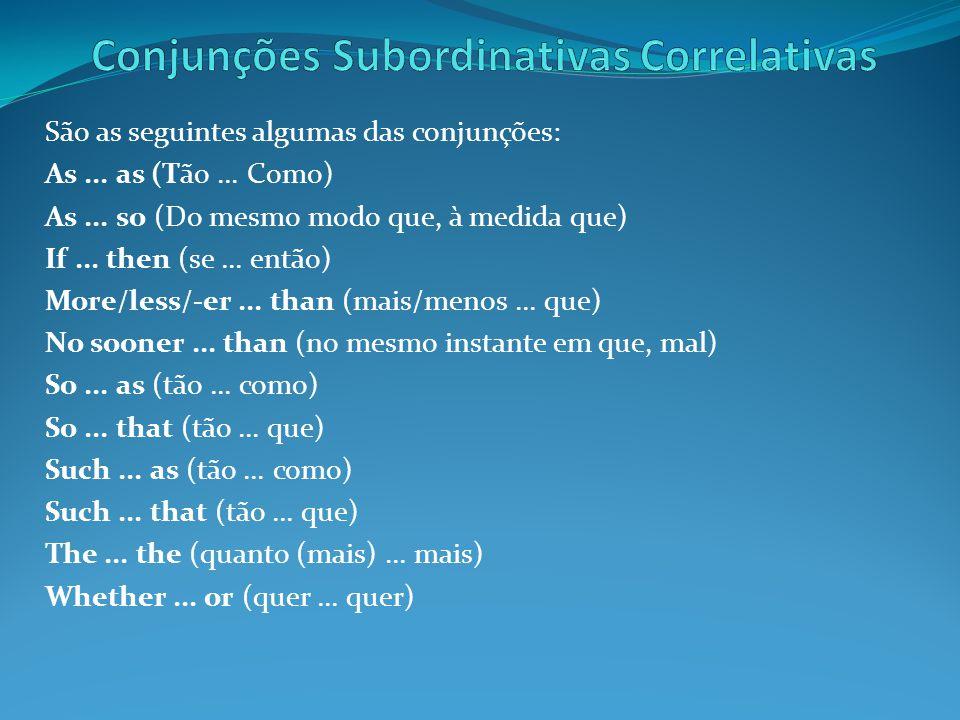 São as seguintes algumas das conjunções: As...as (Tão...