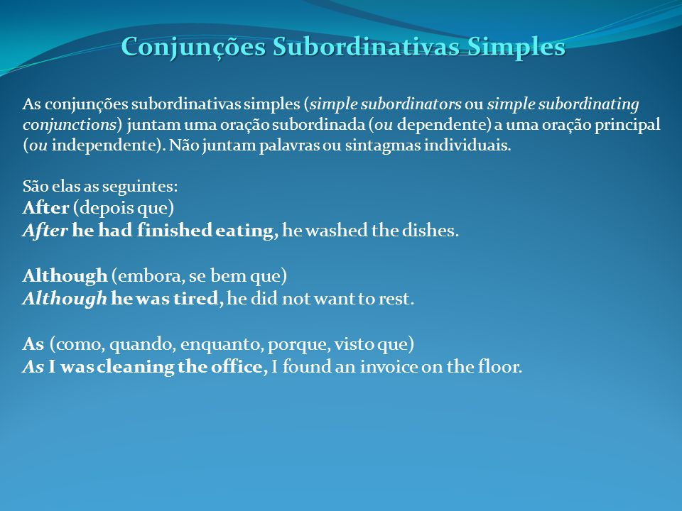Conjunções Subordinativas Simples Because (porque) I ate a sandwich because I was hungry.