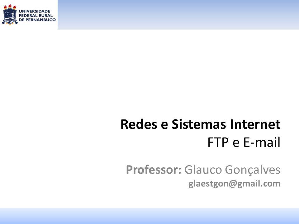 2 Glauco Gonçalves glaestgon@gmail.com Redes e Sistemas Internet Apresentação Curso – Sistemas de Informação Disciplina – Redes e Sistemas Internet Assunto da aula – FTP e E-mail