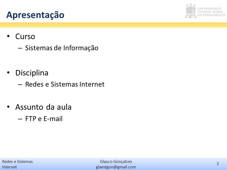 2 Glauco Gonçalves glaestgon@gmail.com Redes e Sistemas Internet Apresentação Curso – Sistemas de Informação Disciplina – Redes e Sistemas Internet As