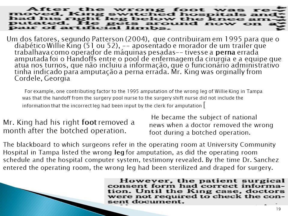 Um dos fatores, segundo Patterson (2004), que contribuiram em 1995 para que o diabético Willie King (51 ou 52), -- aposentado e morador de um trailer que trabalhava como operador de máquinas pesadas-- tivesse a perna errada amputada foi o Handoffs entre o pool de enfermagem da cirurgia e a equipe que atua nos turnos, que não incluiu a informação, que o funcionário administrativo tinha indicado para amputação a perna errada.