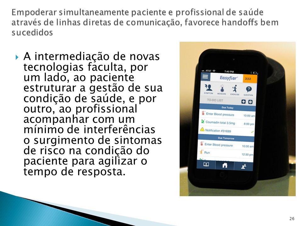  A intermediação de novas tecnologias faculta, por um lado, ao paciente estruturar a gestão de sua condição de saúde, e por outro, ao profissional ac