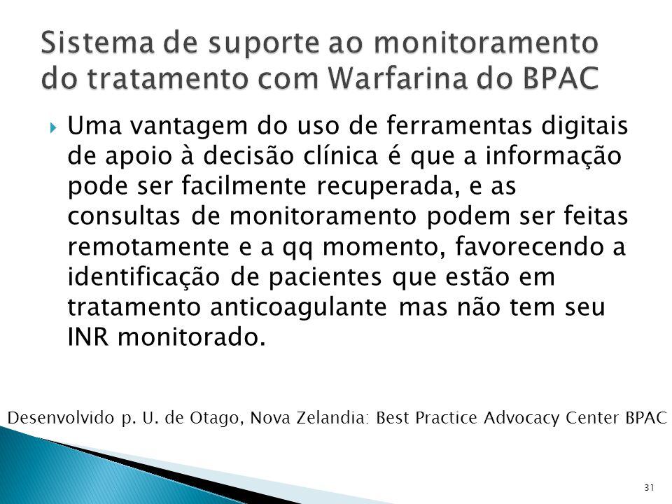  Uma vantagem do uso de ferramentas digitais de apoio à decisão clínica é que a informação pode ser facilmente recuperada, e as consultas de monitoramento podem ser feitas remotamente e a qq momento, favorecendo a identificação de pacientes que estão em tratamento anticoagulante mas não tem seu INR monitorado.