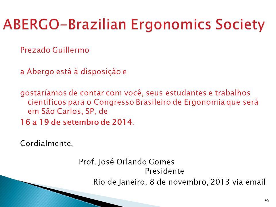 Prezado Guillermo a Abergo está à disposição e gostaríamos de contar com você, seus estudantes e trabalhos científicos para o Congresso Brasileiro de Ergonomia que será em São Carlos, SP, de 16 a 19 de setembro de 2014.