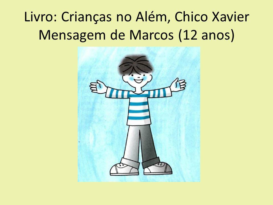 Livro: Crianças no Além, Chico Xavier Mensagem de Marcos (12 anos)
