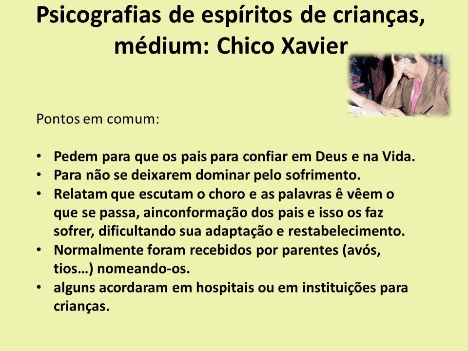 Psicografias de espíritos de crianças, médium: Chico Xavier Pontos em comum: Pedem para que os pais para confiar em Deus e na Vida.