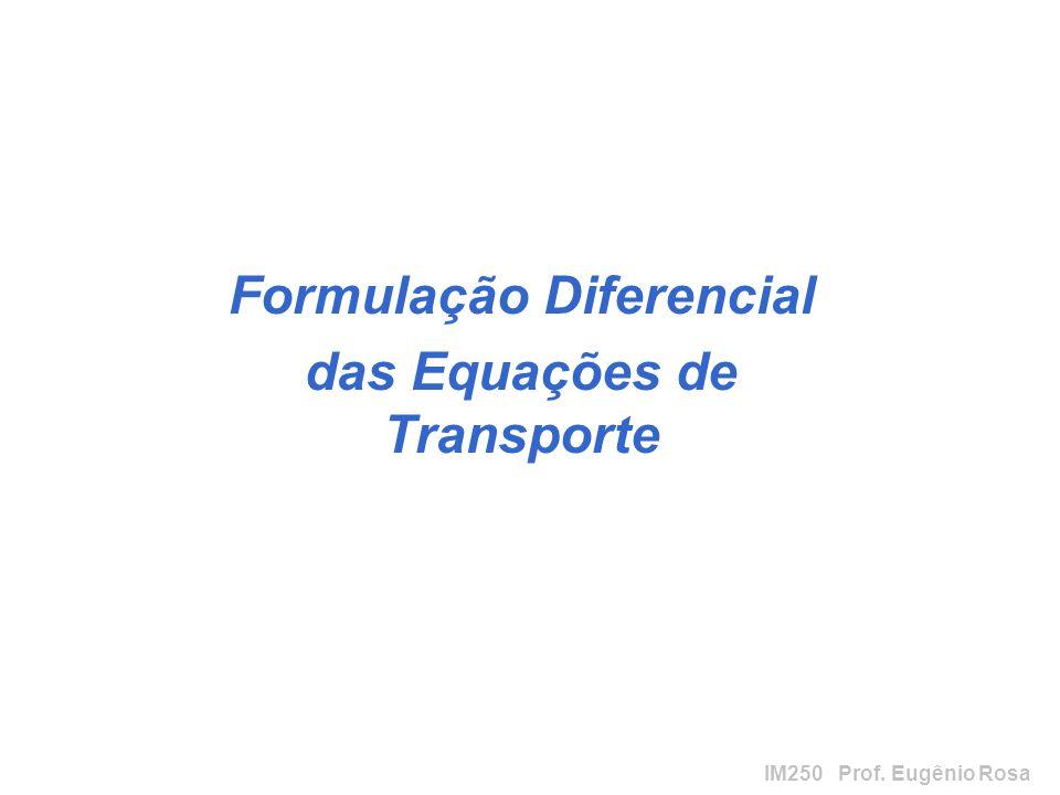 IM250 Prof. Eugênio Rosa Formulação Diferencial das Equações de Transporte