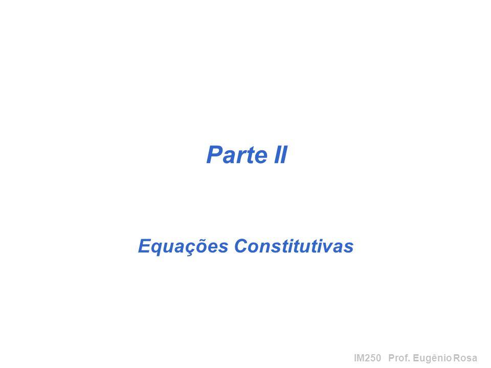 IM250 Prof. Eugênio Rosa Parte II Equações Constitutivas