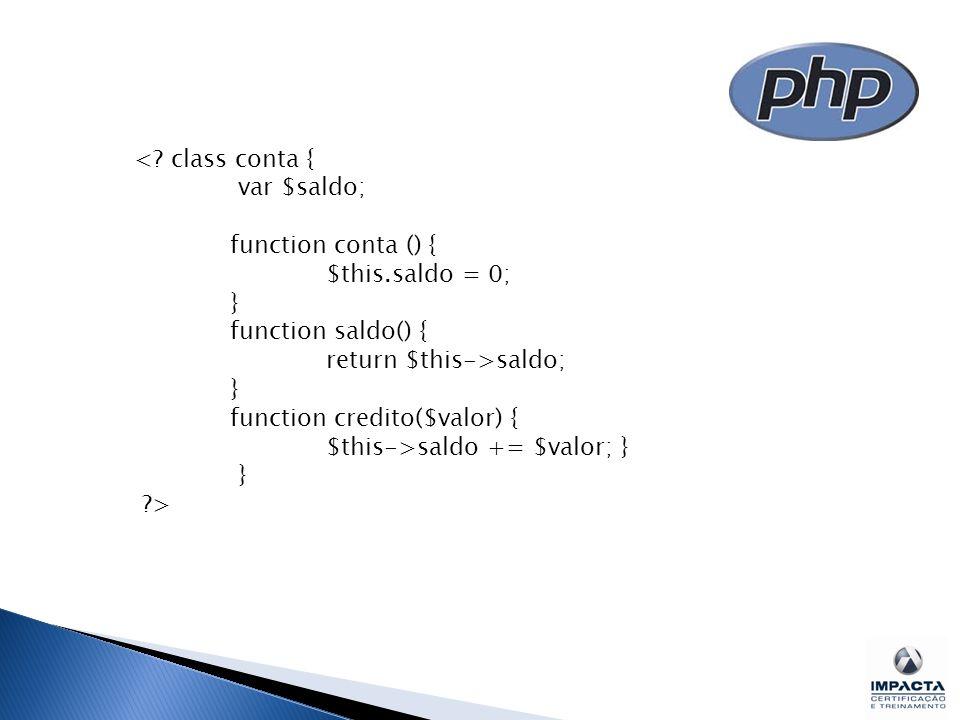 <? class conta { var $saldo; function conta () { $this.saldo = 0; } function saldo() { return $this->saldo; } function credito($valor) { $this->saldo