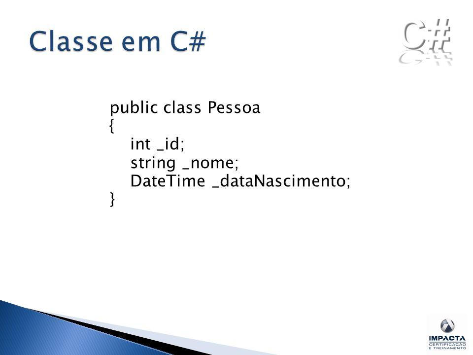 public class Pessoa { int _id; string _nome; DateTime _dataNascimento; }