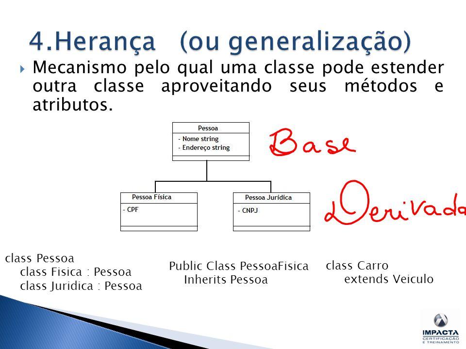  Mecanismo pelo qual uma classe pode estender outra classe aproveitando seus métodos e atributos.