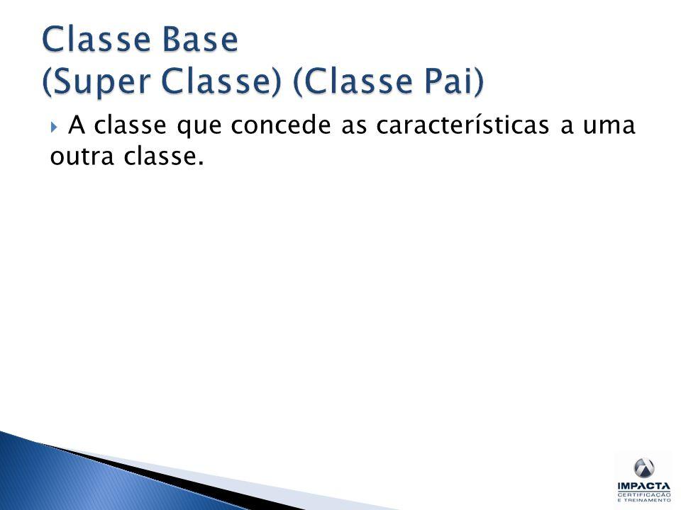  A classe que concede as características a uma outra classe.