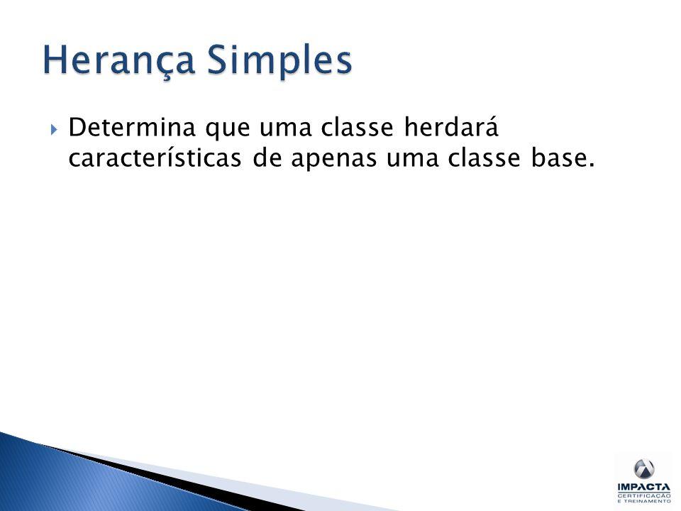  Determina que uma classe herdará características de apenas uma classe base.