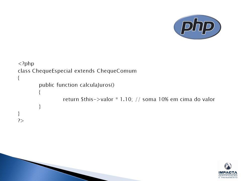 <?php class ChequeEspecial extends ChequeComum { public function calculaJuros() { return $this->valor * 1.10; // soma 10% em cima do valor } ?>