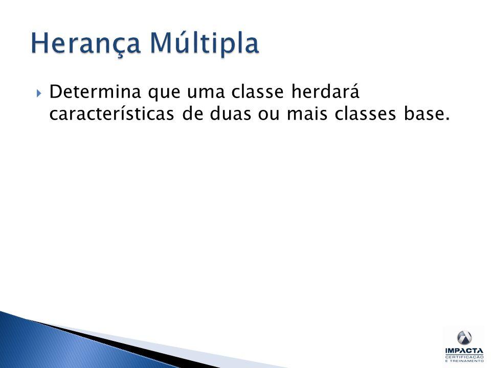  Determina que uma classe herdará características de duas ou mais classes base.
