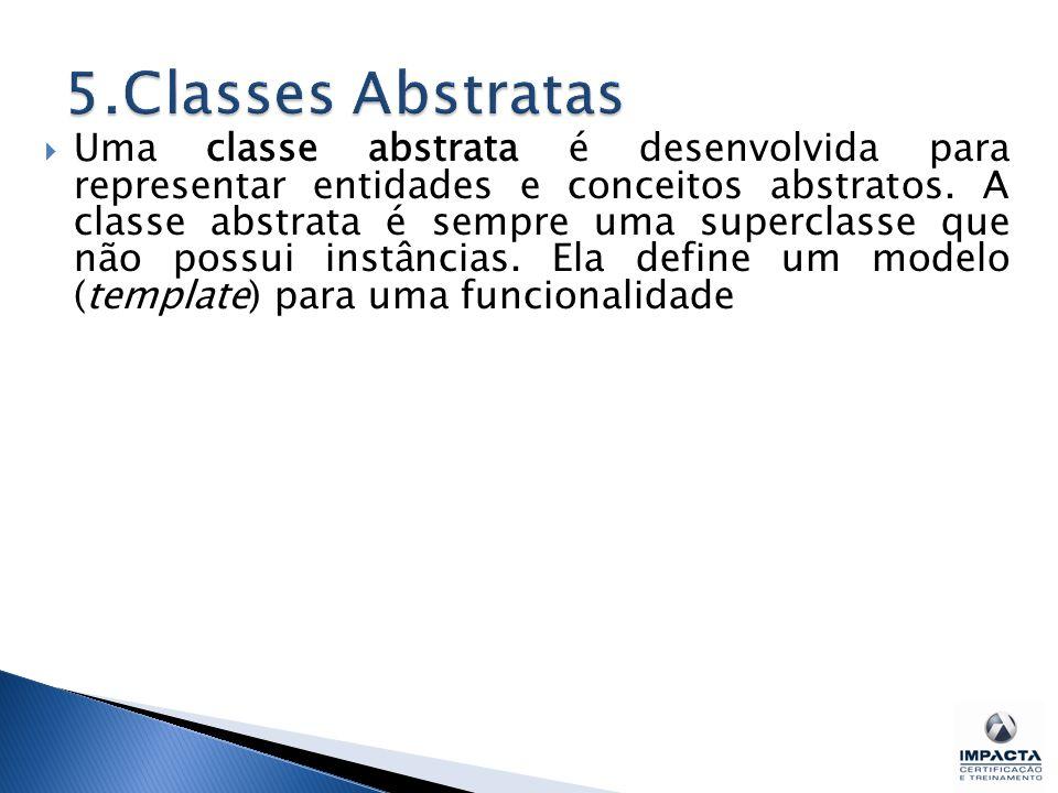  Uma classe abstrata é desenvolvida para representar entidades e conceitos abstratos.
