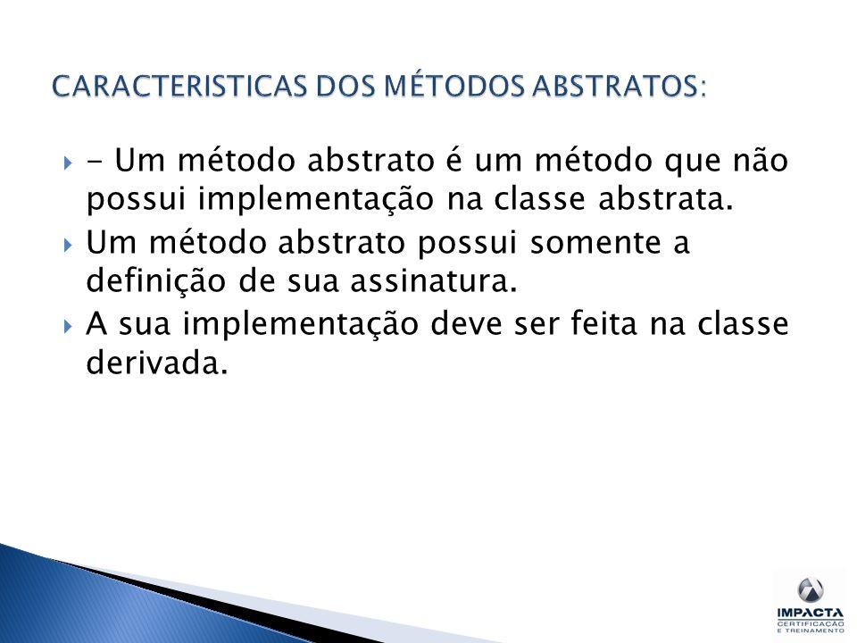 - Um método abstrato é um método que não possui implementação na classe abstrata.