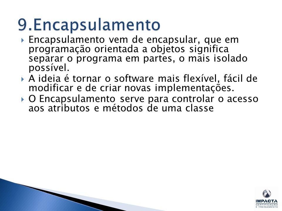  Encapsulamento vem de encapsular, que em programação orientada a objetos significa separar o programa em partes, o mais isolado possível.