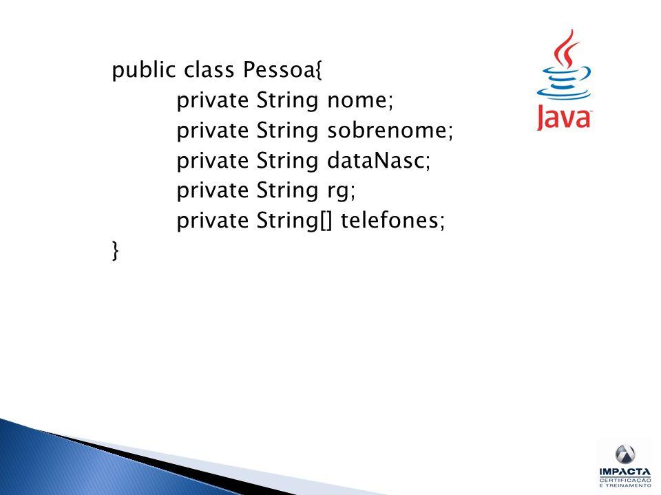 public class Pessoa{ private String nome; private String sobrenome; private String dataNasc; private String rg; private String[] telefones; }