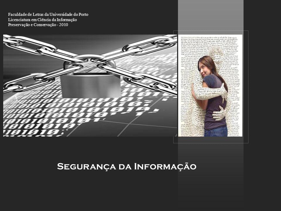 Segurança da Informação Faculdade de Letras da Universidade do Porto Licenciatura em Ciência da Informação Preservação e Conservação - 2010