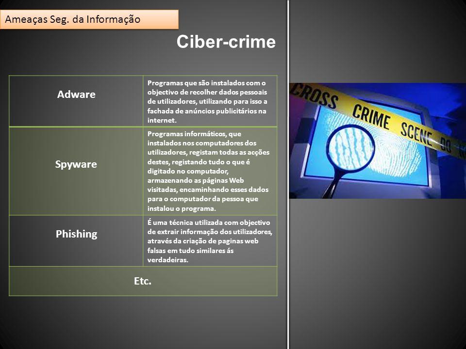 Ciber-crime Ameaças Seg. da Informação Adware Programas que são instalados com o objectivo de recolher dados pessoais de utilizadores, utilizando para