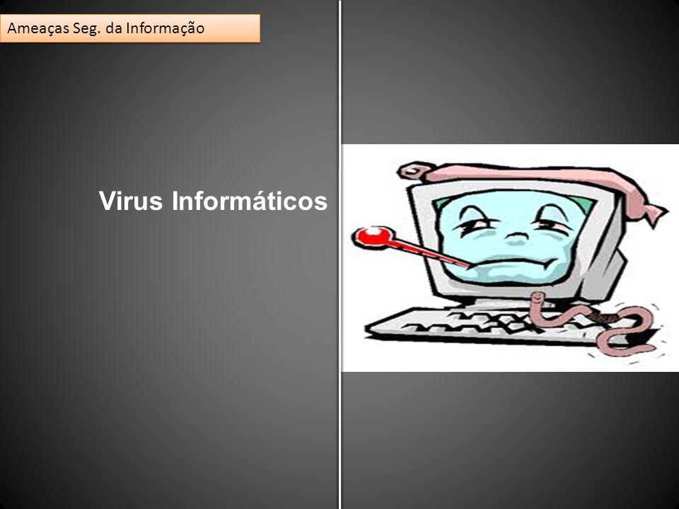 Virus Informáticos Ameaças Seg. da Informação