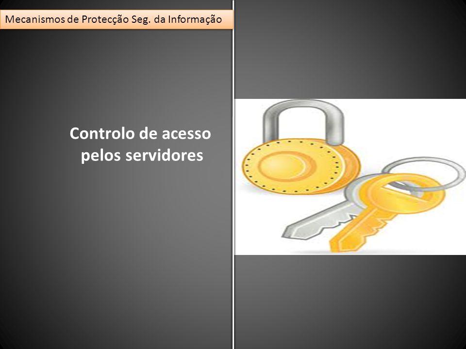 Controlo de acesso pelos servidores Mecanismos de Protecção Seg. da Informação