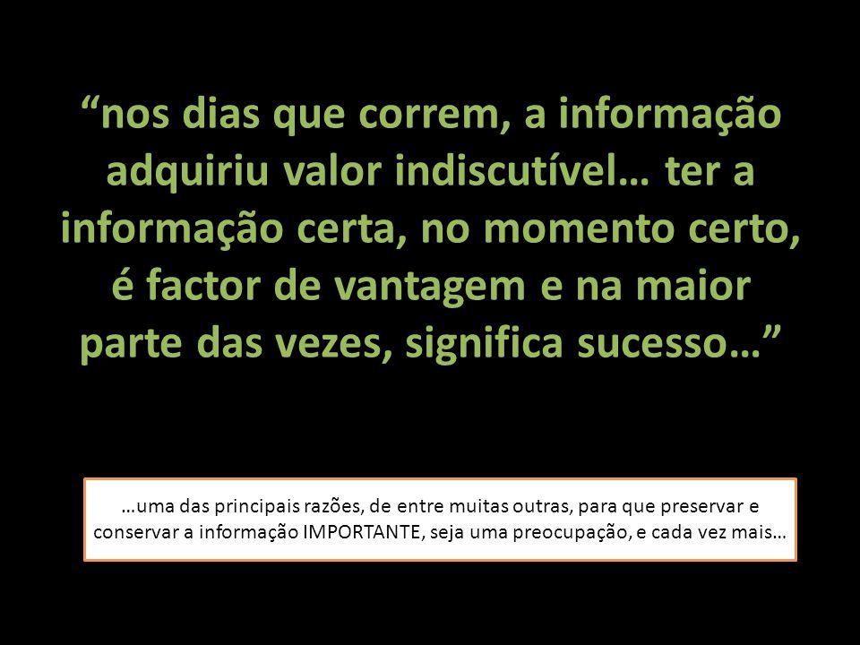 """""""nos dias que correm, a informação adquiriu valor indiscutível… ter a informação certa, no momento certo, é factor de vantagem e na maior parte das ve"""