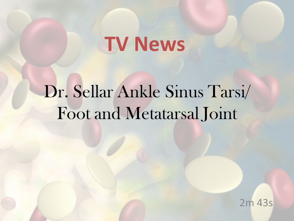Dr. Sellar Ankle Sinus Tarsi/ Foot and Metatarsal Joint 2m 43s TV News