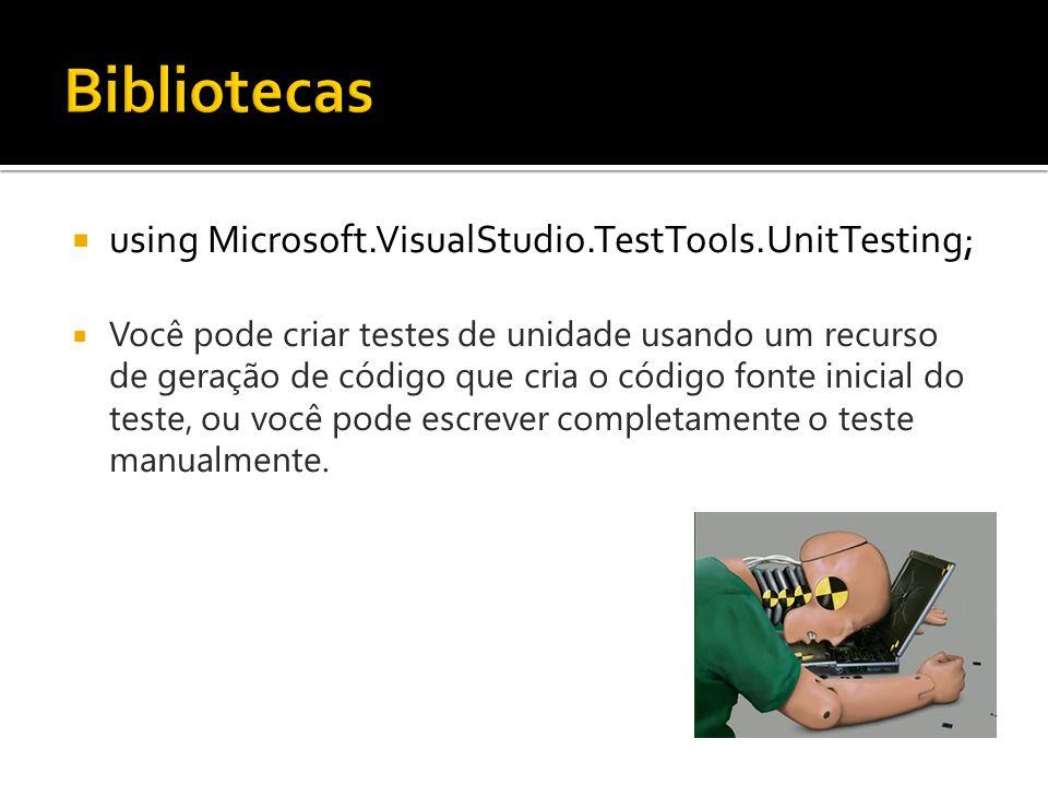  using Microsoft.VisualStudio.TestTools.UnitTesting;  Você pode criar testes de unidade usando um recurso de geração de código que cria o código fon