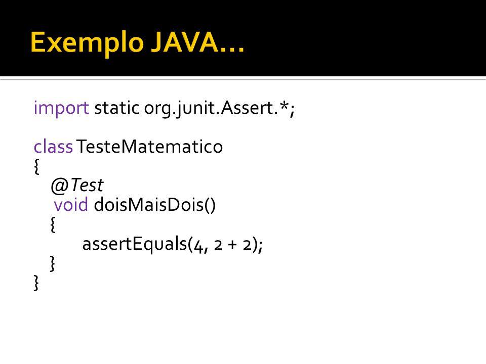 import static org.junit.Assert.*; class TesteMatematico { @Test void doisMaisDois() { assertEquals(4, 2 + 2); }